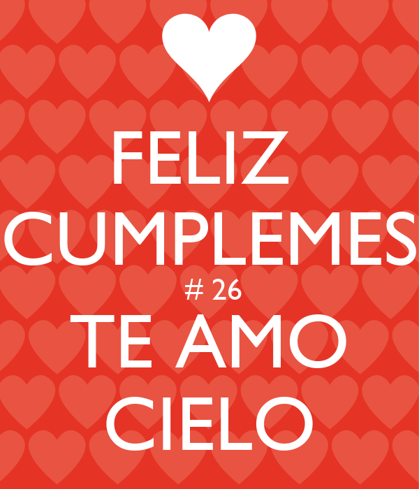 FELIZ  CUMPLEMES  # 26 TE AMO CIELO