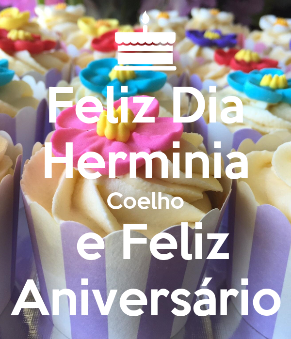 Feliz Dia Herminia Coelho  e Feliz Aniversário