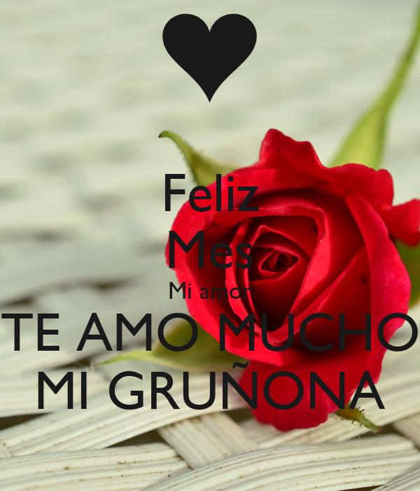 Feliz Mes Mi amor TE AMO MUCHO MI GRUÑONA