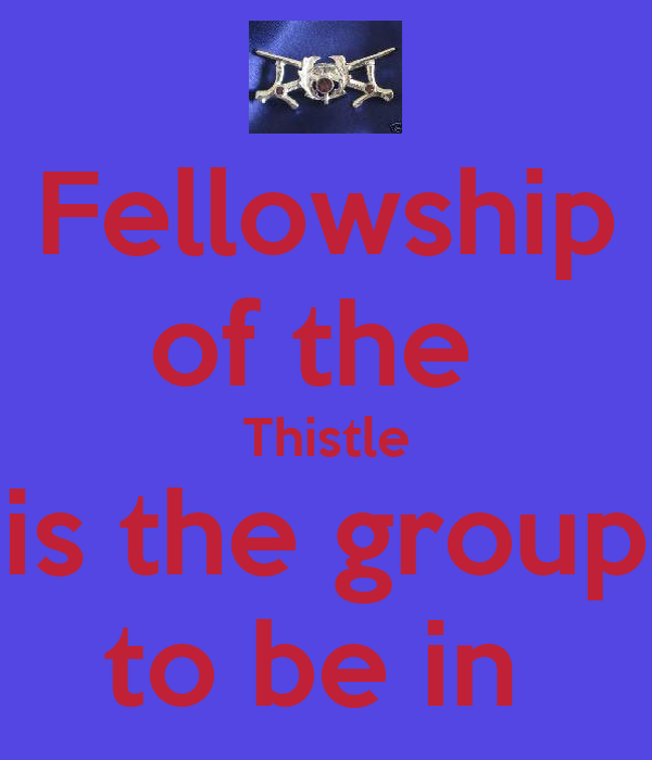 Fellowship of the  Thistle is the group to be in