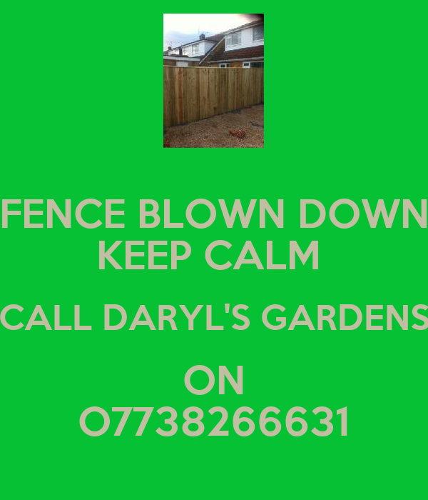 FENCE BLOWN DOWN KEEP CALM  CALL DARYL'S GARDENS ON O7738266631