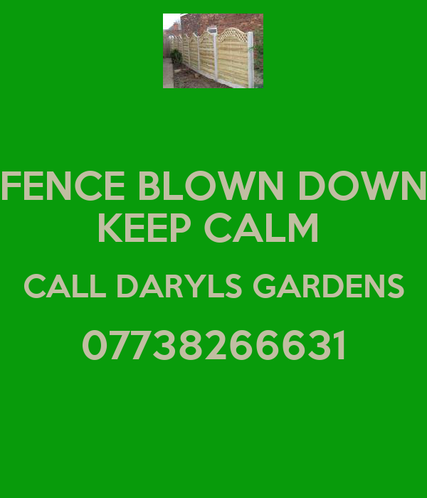 FENCE BLOWN DOWN KEEP CALM  CALL DARYLS GARDENS 07738266631