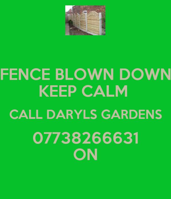 FENCE BLOWN DOWN KEEP CALM  CALL DARYLS GARDENS 07738266631 ON