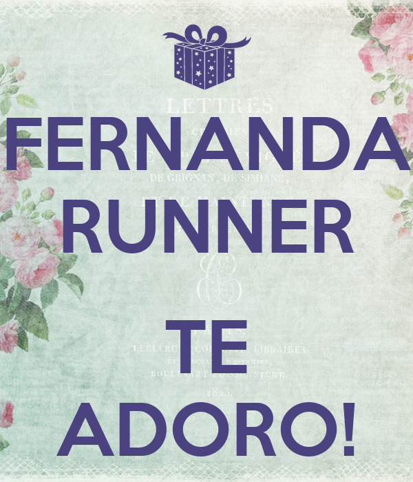 FERNANDA RUNNER  TE ADORO!