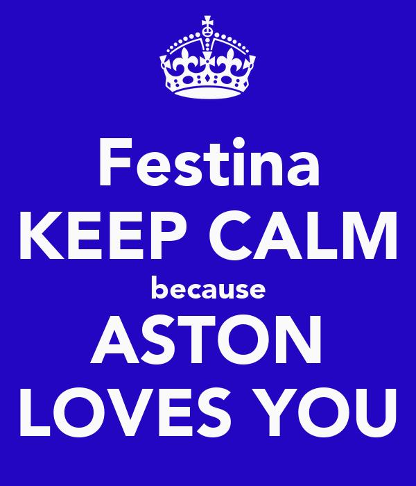 Festina KEEP CALM because ASTON LOVES YOU