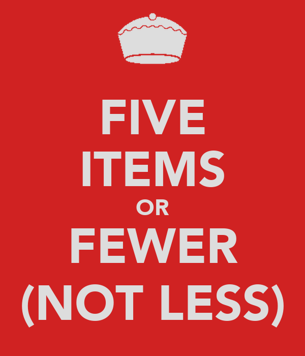 FIVE ITEMS OR FEWER (NOT LESS)