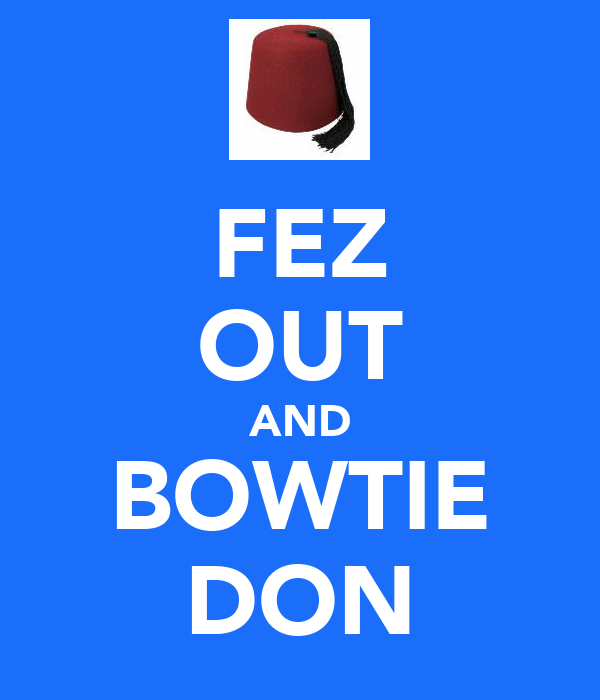 FEZ OUT AND BOWTIE DON