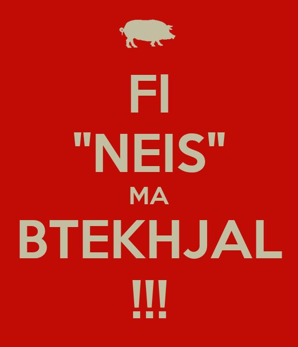 """FI """"NEIS"""" MA BTEKHJAL !!!"""