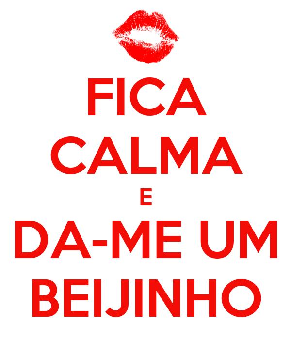 FICA CALMA E DA-ME UM BEIJINHO