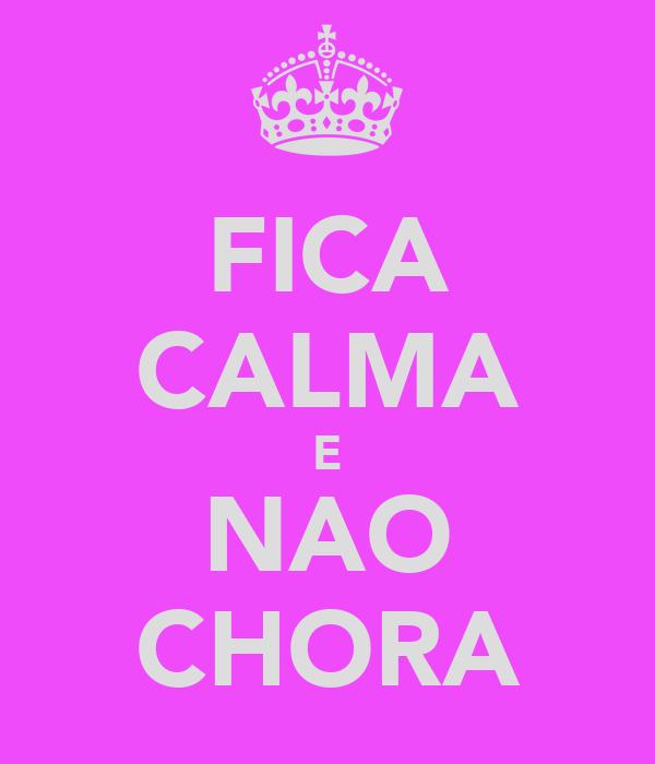 FICA CALMA E NAO CHORA