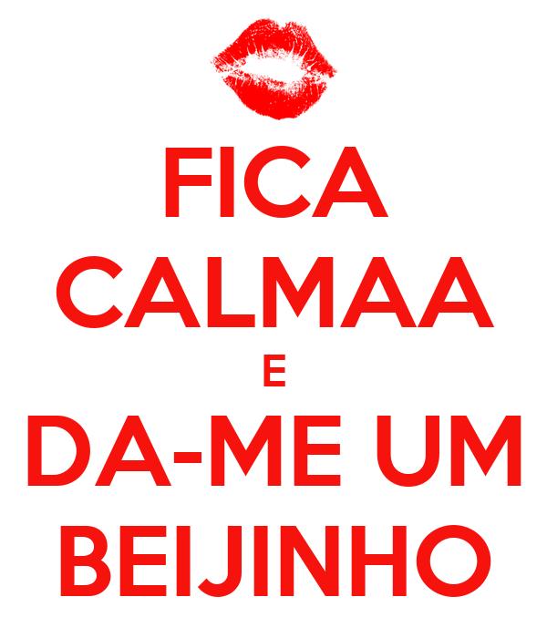 FICA CALMAA E DA-ME UM BEIJINHO