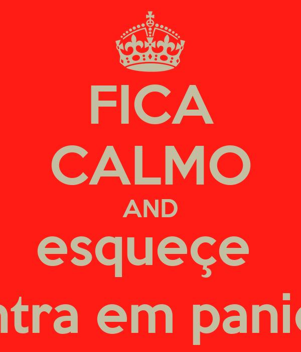 FICA CALMO AND esqueçe  entra em panico