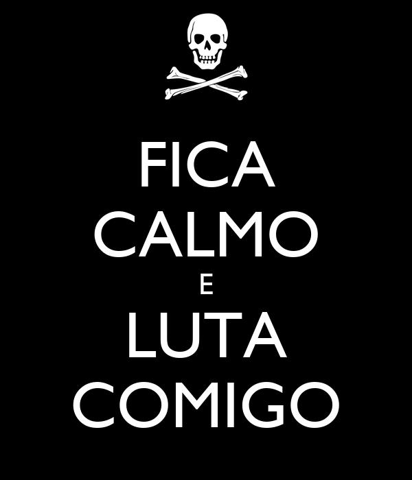 FICA CALMO E LUTA COMIGO