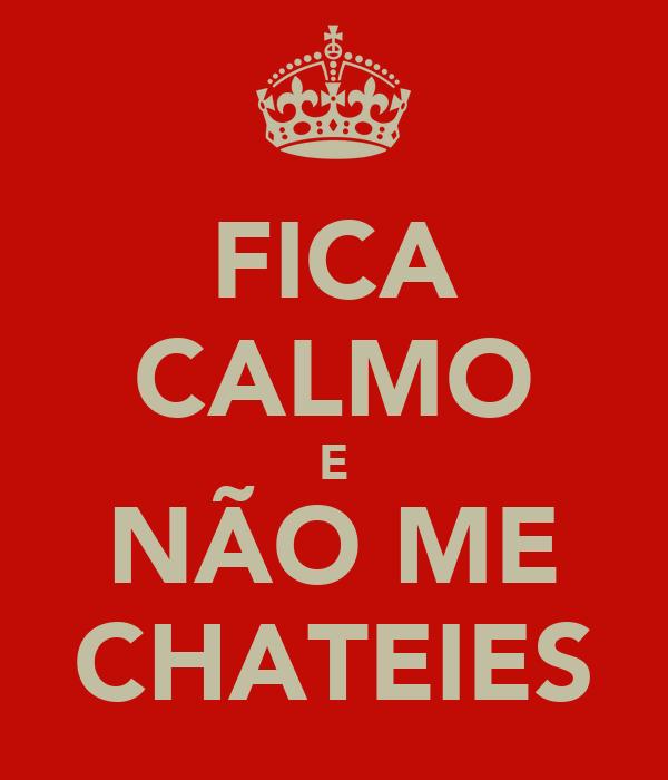 FICA CALMO E NÃO ME CHATEIES