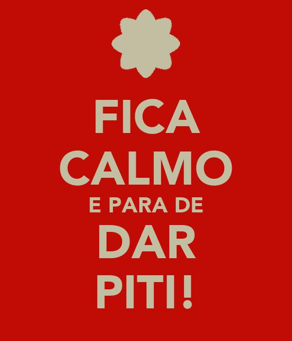 FICA CALMO E PARA DE DAR PITI!