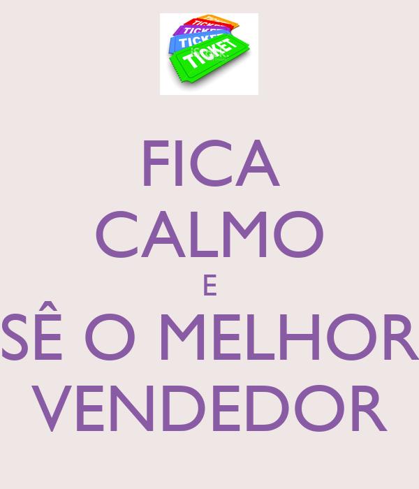 FICA CALMO E SÊ O MELHOR VENDEDOR