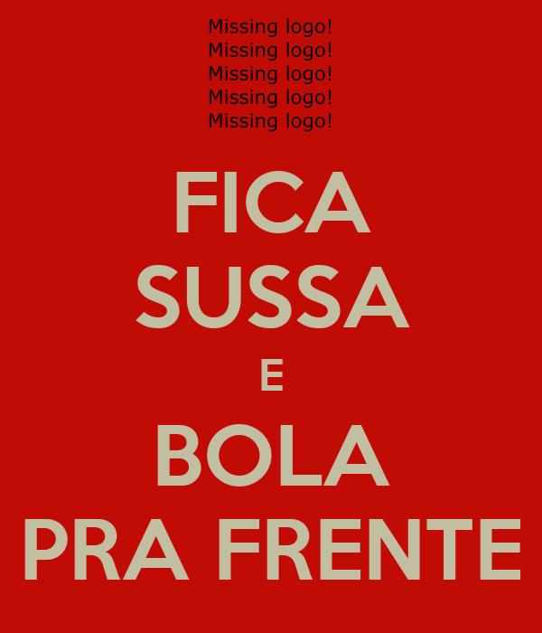 FICA SUSSA E BOLA PRA FRENTE