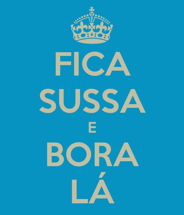 FICA SUSSA E BORA LÁ