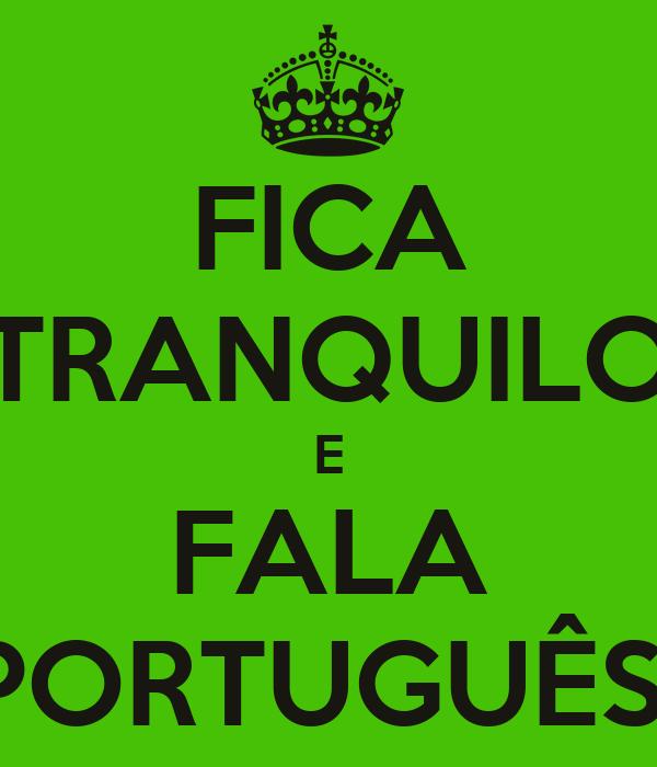 FICA TRANQUILO E FALA PORTUGUÊS