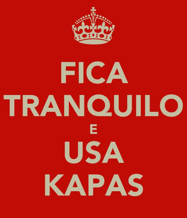 FICA TRANQUILO E USA KAPAS