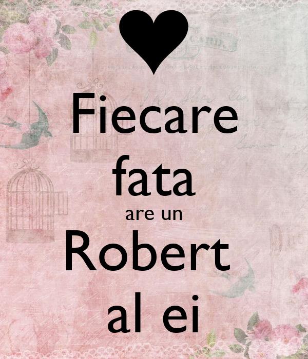 Fiecare fata are un Robert  al ei