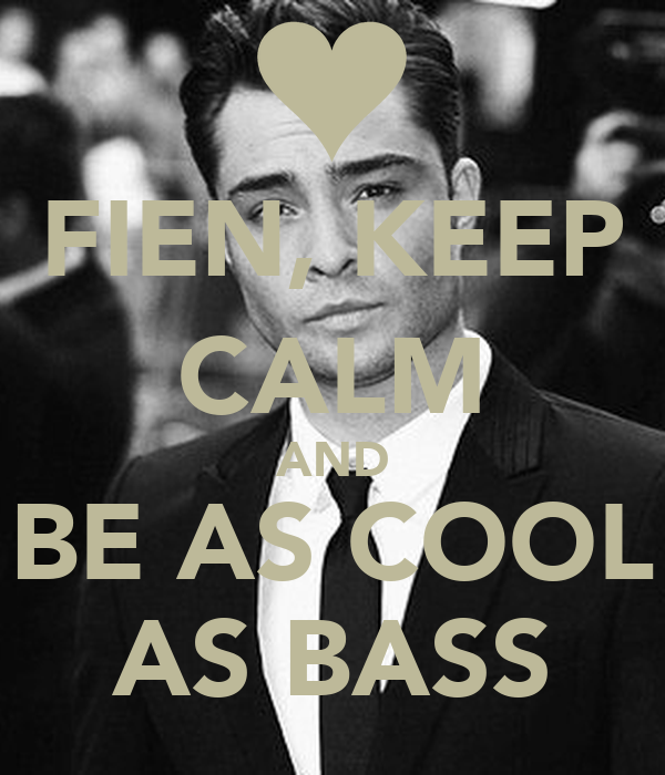 FIEN, KEEP CALM AND BE AS COOL AS BASS