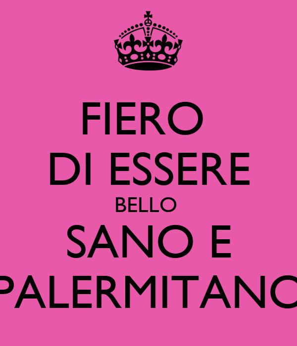 FIERO  DI ESSERE BELLO  SANO E PALERMITANO