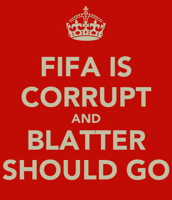 FIFA IS CORRUPT AND BLATTER SHOULD GO
