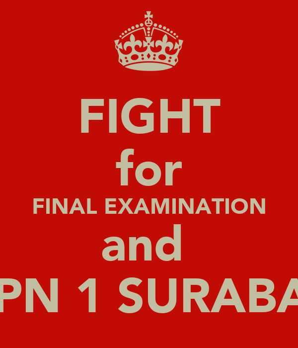 FIGHT for FINAL EXAMINATION and  SMPN 1 SURABAYA