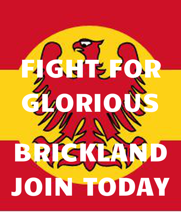 FIGHT FOR GLORIOUS  BRICKLAND JOIN TODAY