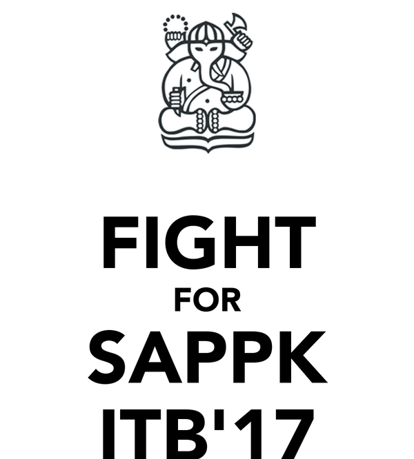FIGHT FOR SAPPK ITB'17