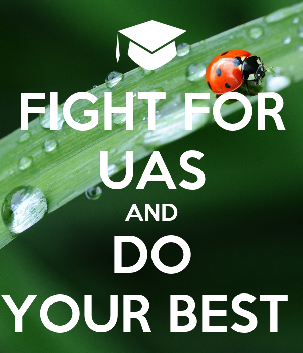 FIGHT FOR UAS AND DO YOUR BEST
