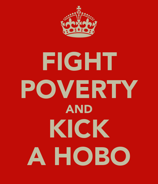 FIGHT POVERTY AND KICK A HOBO
