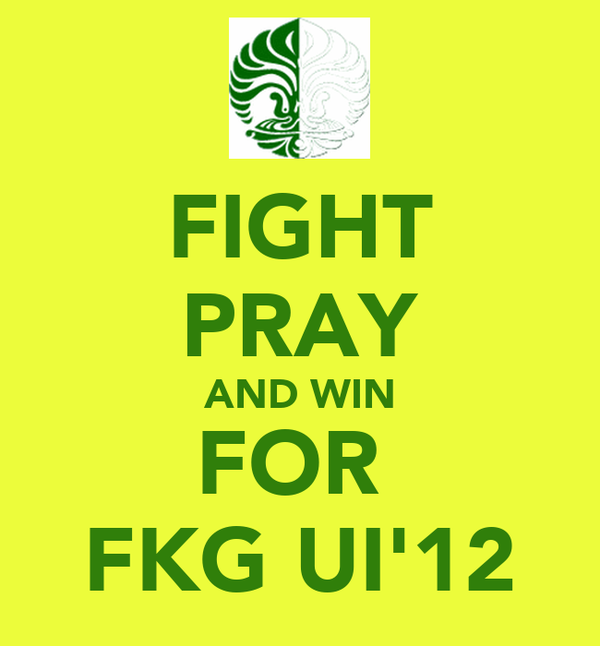 FIGHT PRAY AND WIN FOR  FKG UI'12