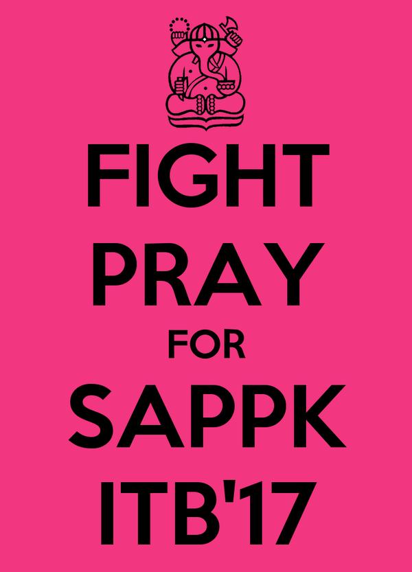 FIGHT PRAY FOR SAPPK ITB'17