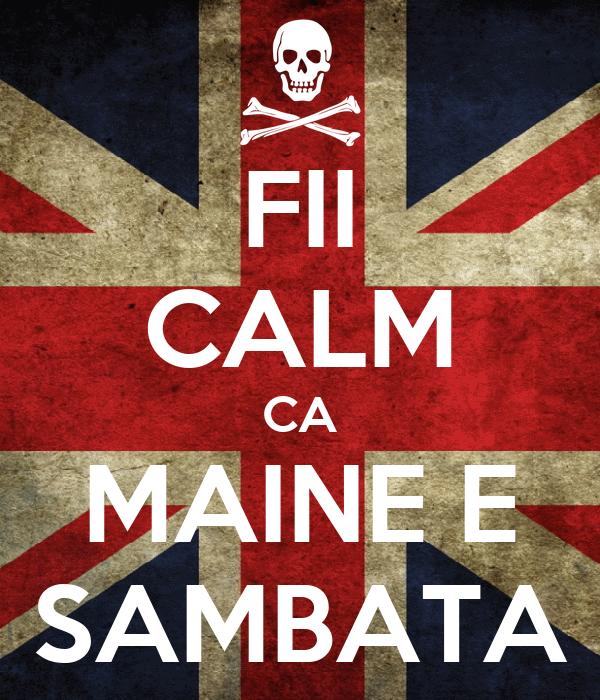 FII CALM CA MAINE E SAMBATA