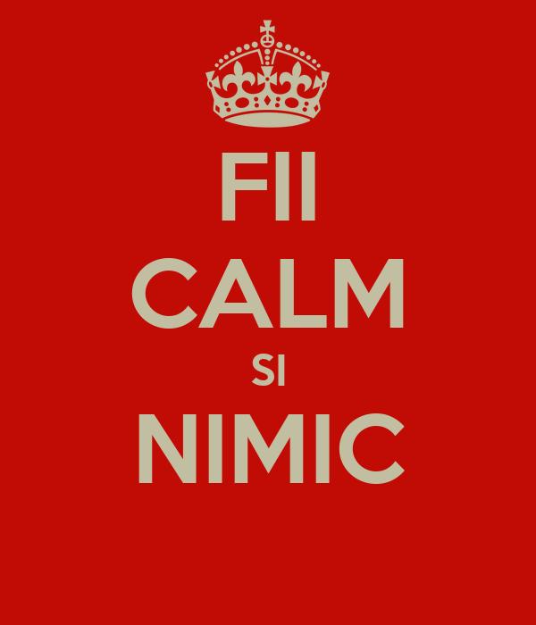 FII CALM SI NIMIC