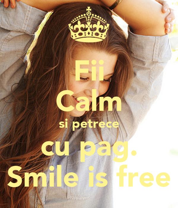 Fii Calm si petrece cu pag. Smile is free
