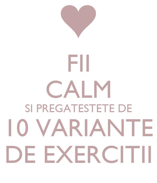 FII CALM SI PREGATESTETE DE 10 VARIANTE DE EXERCITII