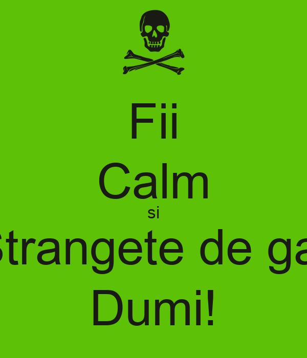 Fii Calm si Strangete de gat Dumi!