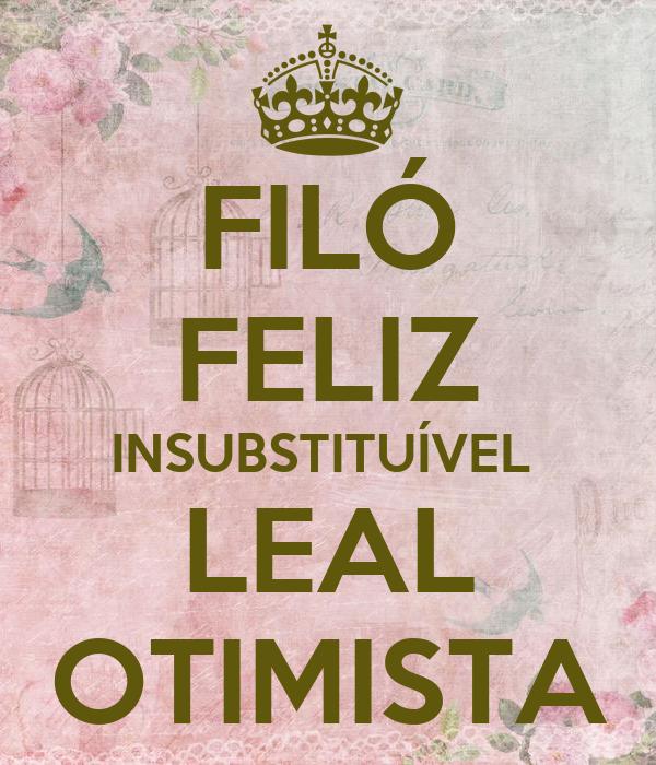 FILÓ FELIZ INSUBSTITUÍVEL  LEAL OTIMISTA