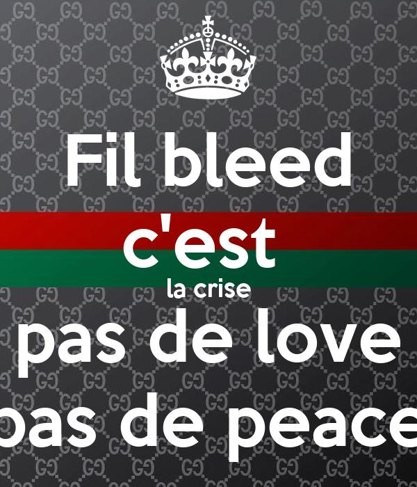 Fil bleed c'est  la crise pas de love pas de peace
