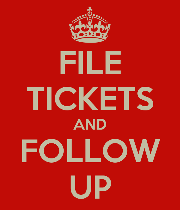 FILE TICKETS AND FOLLOW UP