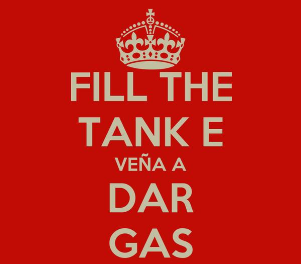FILL THE TANK E VEÑA A DAR GAS
