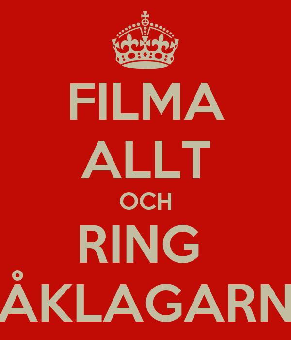 FILMA ALLT OCH RING  ÅKLAGARN