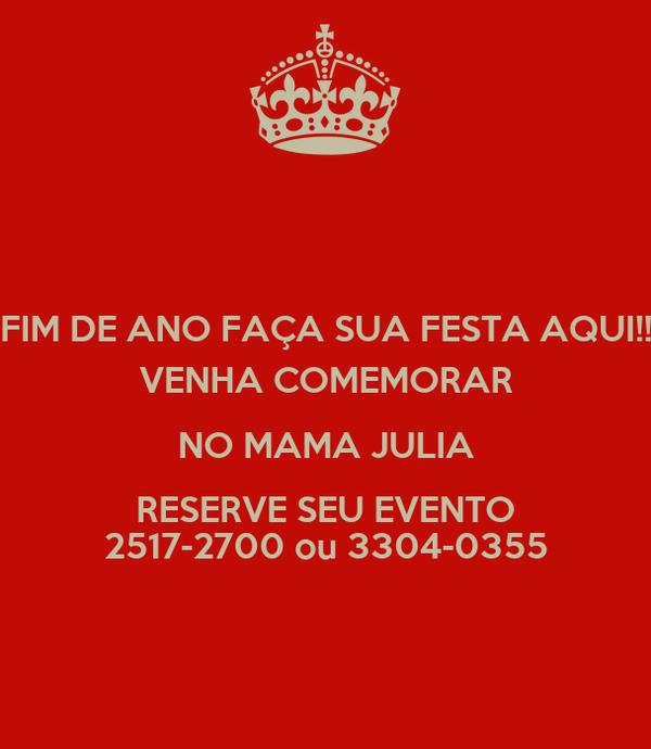 FIM DE ANO FAÇA SUA FESTA AQUI!! VENHA COMEMORAR NO MAMA JULIA RESERVE SEU EVENTO 2517-2700 ou 3304-0355