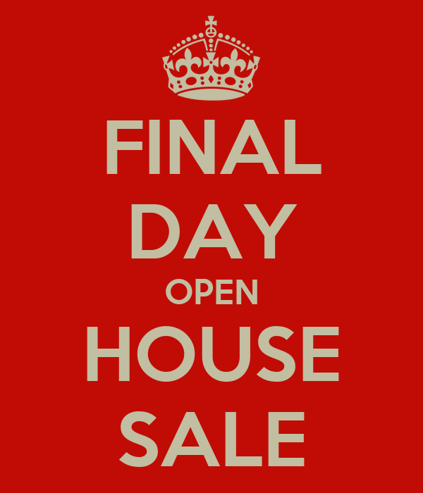 FINAL DAY OPEN HOUSE SALE
