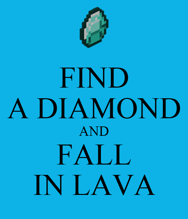 FIND A DIAMOND AND FALL IN LAVA