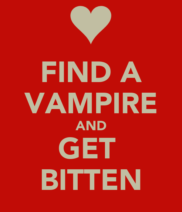 FIND A VAMPIRE AND GET  BITTEN