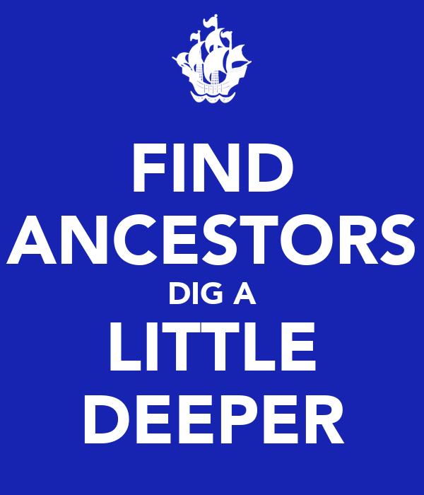 FIND ANCESTORS DIG A LITTLE DEEPER